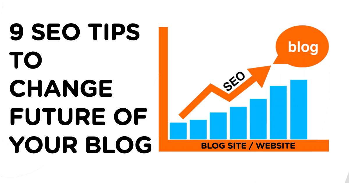9 SEO Tips to Change Future of Your Blog