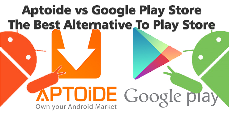 Aptoide vs Google Play Store - The Best Alternative to Play Store